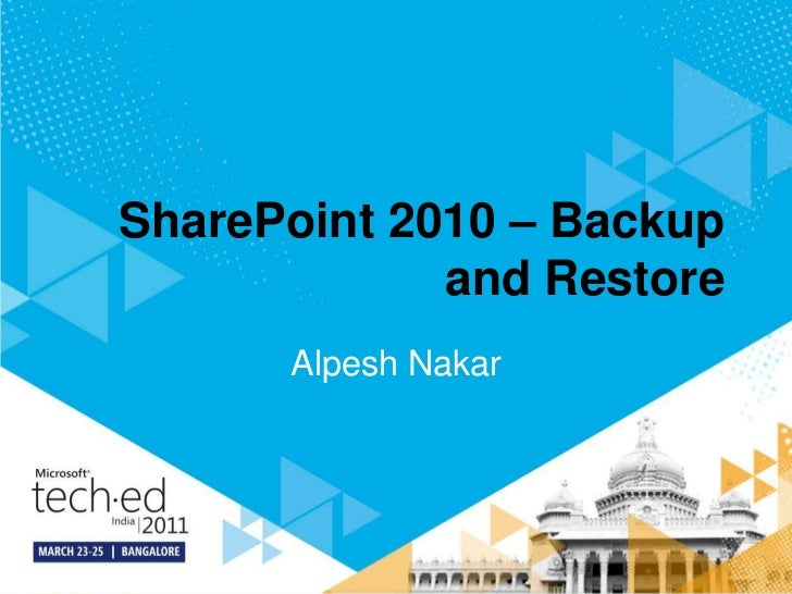 SharePoint 2010 – Backup and Restore<br />Alpesh Nakar<br />