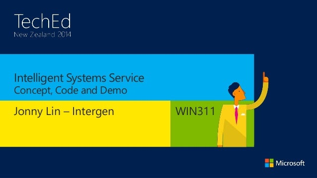 Intelligent Systems Service  Concept, Code and Demo  Jonny Lin – Intergen WIN311
