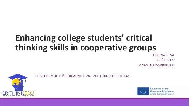 Enhancing college students' critical thinking skills in cooperative groups HELENA SILVA JOSÉ LOPES CAROLINE DOMINGUEZ. UNI...