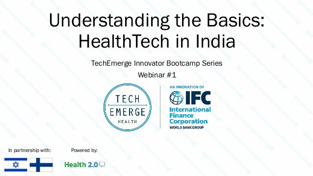 Understanding the Basics: HealthTech in India TechEmerge Innovator Bootcamp Series Webinar #1 In partnership with: Powered...