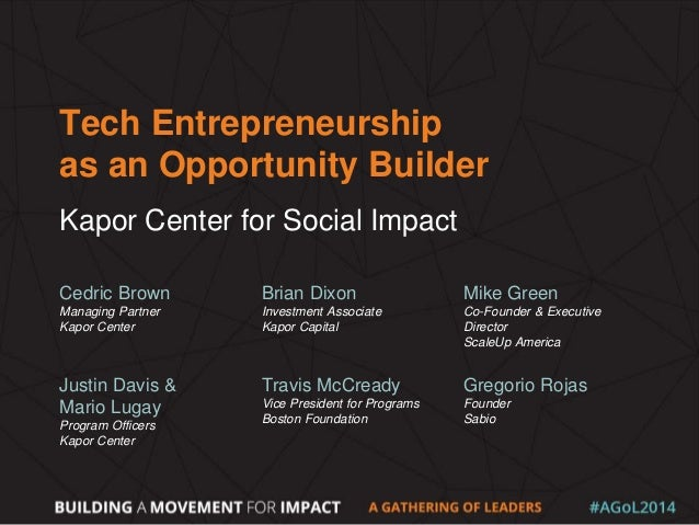 Tech Entrepreneurship as an Opportunity Builder Kapor Center for Social Impact Cedric Brown Managing Partner Kapor Center ...