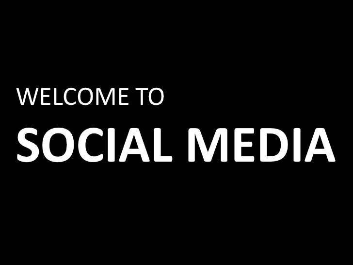 WELCOME TOSOCIAL MEDIA