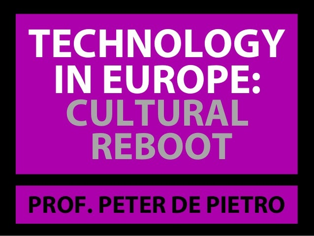 IN EUROPE: CULTURAL REBOOT PROF. PETER DE PIETRO TECHNOLOGY