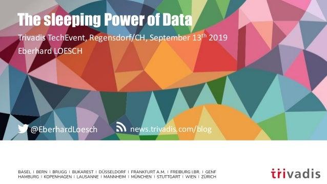 news.trivadis.com/blog@EberhardLoesch The sleeping Power of Data Trivadis TechEvent, Regensdorf/CH, September 13th 2019 Eb...