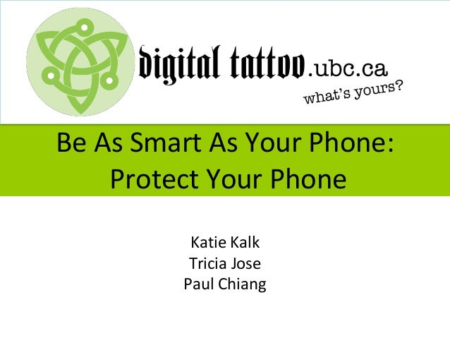 Be As Smart As Your Phone:    Protect Your Phone          Katie Kalk          Tricia Jose         Paul Chiang