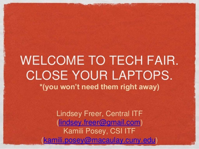 WELCOME TO TECH FAIR. CLOSE YOUR LAPTOPS. *(you won't need them right away) Lindsey Freer, Central ITF (lindsey.freer@gmai...