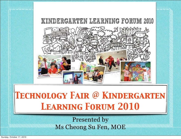 Technology Fair @ Kindergarten                   Learning Forum 2010                                 Presented by         ...