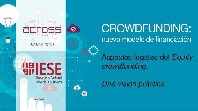 CROWDFUNDING: nuevo modelo de financiación Aspectos legales del Equity crowdfunding. Una visión práctica Julio 2015