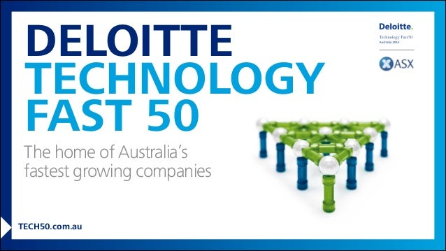 2014 TECHNOLOGY FAST 50  DELOITTE  TECHNOLOGY  FAST 50  v  The home of Australia's  fastest growing companies  TECH50.com....
