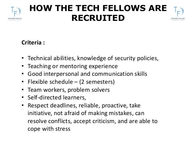 HOW THE TECH FELLOWS ARE RECRUITED Criteria : • Technical abilities, knowledge of security policies, • Teaching or mentori...