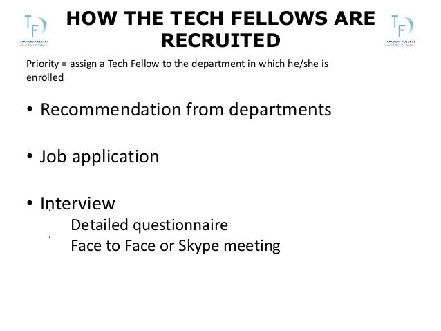 HOW THE TECH FELLOWS ARE RECRUITED . . Priority = assign a Tech Fellow to the department in which he/she is enrolled • Rec...