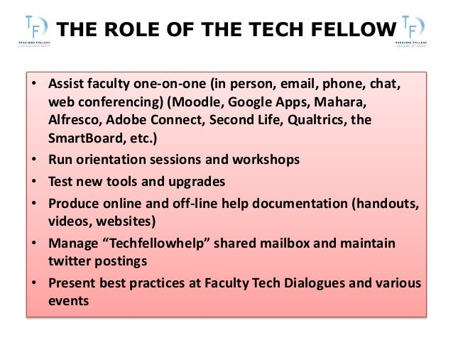 THE ROLE OF THE TECH FELLOW • Assist faculty one-on-one (in person, email, phone, chat, web conferencing) (Moodle, Google ...