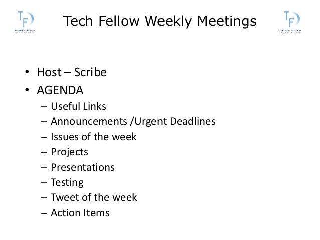 Tech Fellow Weekly Meetings • Host – Scribe • AGENDA – Useful Links – Announcements /Urgent Deadlines – Issues of the week...