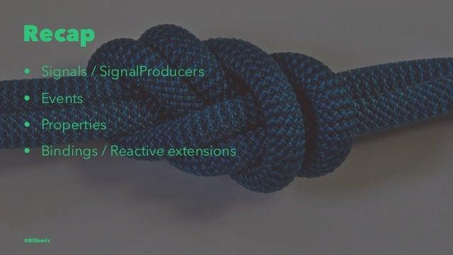 Recap • Signals / SignalProducers • Events • Properties • Bindings / Reactive extensions @EliSawic