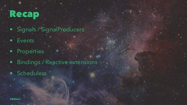 Recap • Signals / SignalProducers • Events • Properties • Bindings / Reactive extensions • Schedulers @EliSawic