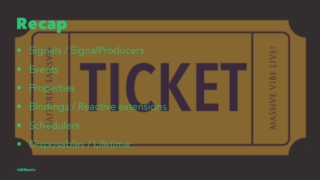 Recap • Signals / SignalProducers • Events • Properties • Bindings / Reactive extensions • Schedulers • Disposables / Life...