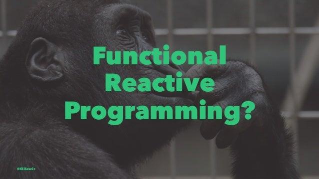 Functional Reactive Programming? @EliSawic