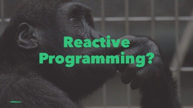 Reactive Programming? @EliSawic