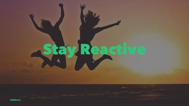 Stay Reactive @EliSawic