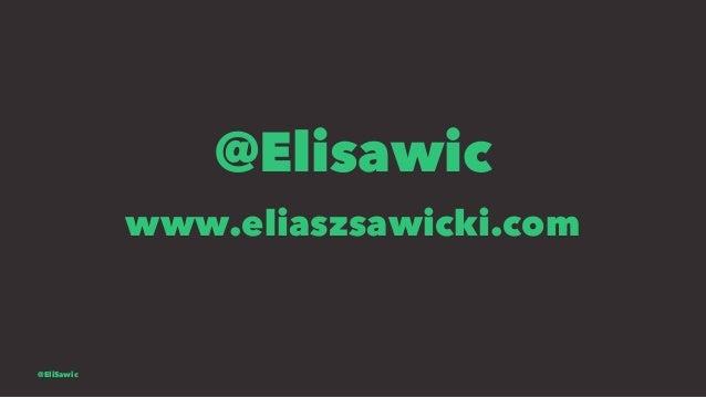 @Elisawic www.eliaszsawicki.com @EliSawic