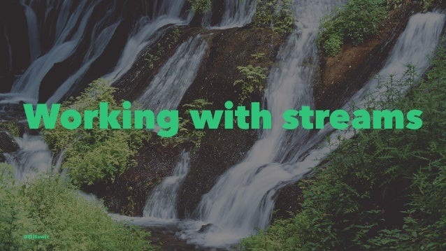 Working with streams @EliSawic
