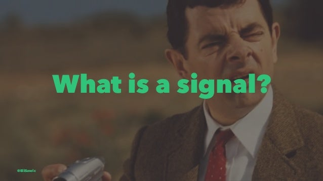 What is a signal? @EliSawic