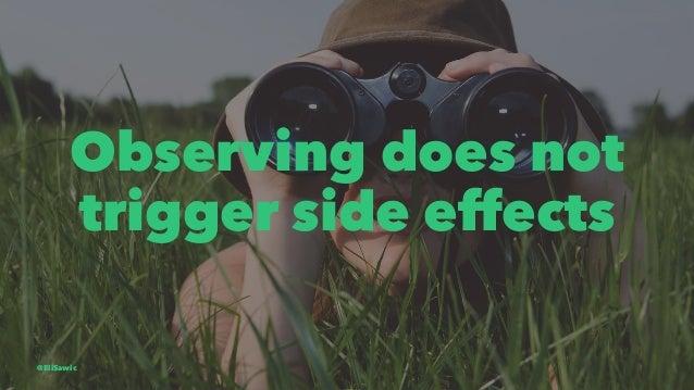 Observing does not trigger side effects @EliSawic