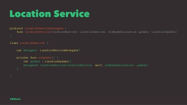 Location Service protocol LocationServiceDelegate { func locationService(locationService: LocationService, didUpdateLocati...