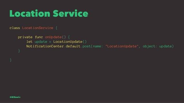Location Service class LocationService { private func onUpdate() { let update = LocationUpdate() NotificationCenter.defaul...