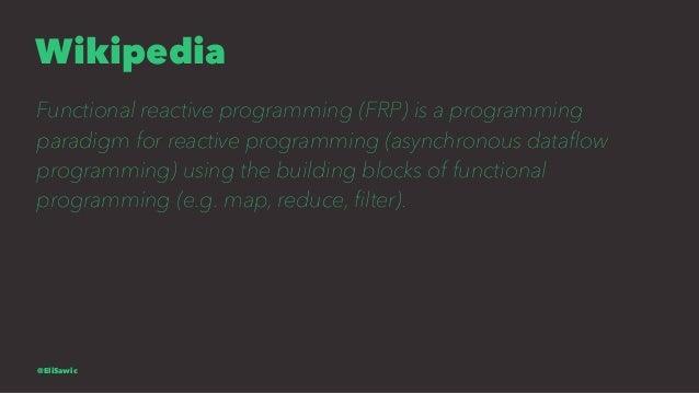 Wikipedia Functional reactive programming (FRP) is a programming paradigm for reactive programming (asynchronous dataflow p...