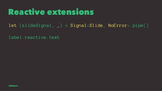 Reactive extensions let (slideSignal, _) = Signal<Slide, NoError>.pipe() label.reactive.text @EliSawic