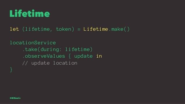 Lifetime let (lifetime, token) = Lifetime.make() locationService .take(during: lifetime) .observeValues { update in // upd...