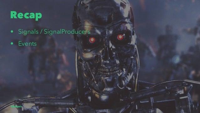 Recap • Signals / SignalProducers • Events @EliSawic