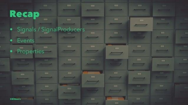 Recap • Signals / SignalProducers • Events • Properties @EliSawic
