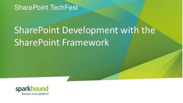 SharePoint TechFest SharePoint Development with the SharePoint Framework