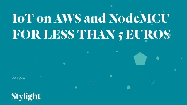 IoT on AWS and NodeMCU FOR LESS THAN 5 EUROS June 2016 01