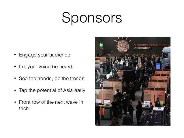 Sponsors • Engage your audience • Let your voice be heard • See the trends, be the trends • Tap the potential of Asia earl...