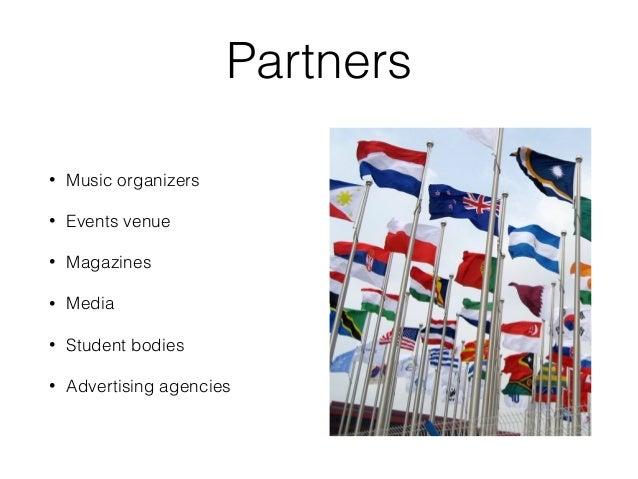 Partners • Music organizers • Events venue • Magazines • Media • Student bodies • Advertising agencies