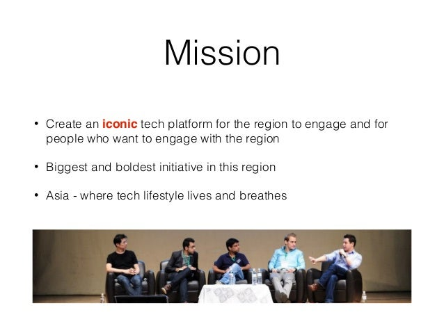 Mission • Create an iconic tech platform for the region to engage and for people who want to engage with the region • Bigg...
