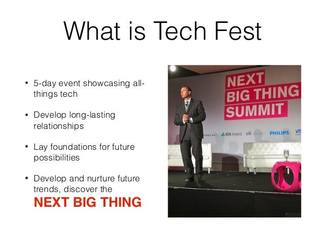 What is Tech Fest • 5-day event showcasing all- things tech • Develop long-lasting relationships • Lay foundations for fut...