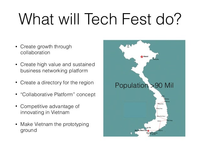 What will Tech Fest do? • Create growth through collaboration • Create high value and sustained business networking platfo...