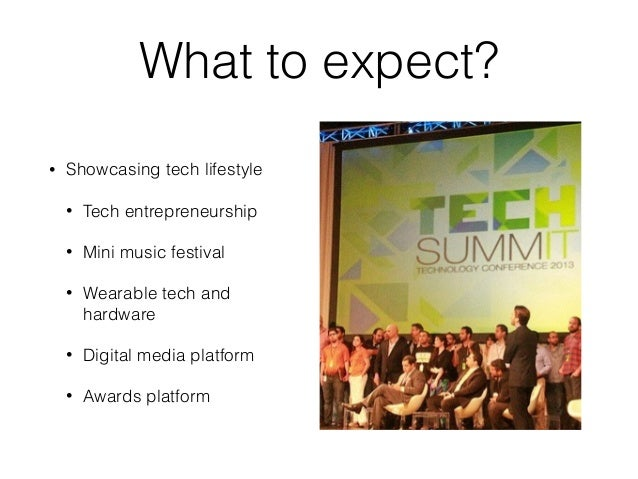 What to expect? • Showcasing tech lifestyle • Tech entrepreneurship • Mini music festival • Wearable tech and hardware • D...