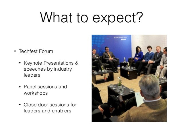 What to expect? • Techfest Forum • Keynote Presentations & speeches by industry leaders • Panel sessions and workshops • C...