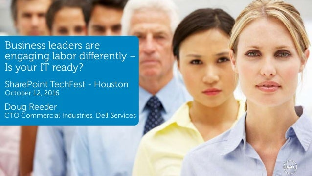1 Services Business leaders are engaging labor differently – Is your IT ready? SharePoint TechFest - Houston October 12, 2...