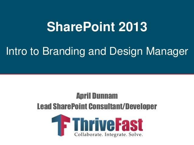 SharePoint 2013 Intro to Branding and Design Manager  April Dunnam Lead SharePoint Consultant/Developer