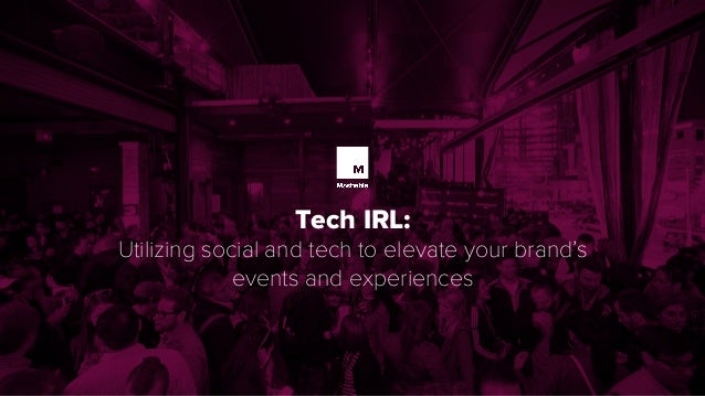 Tech IRL: Utilizing social and tech to elevate your brand's events and experiences