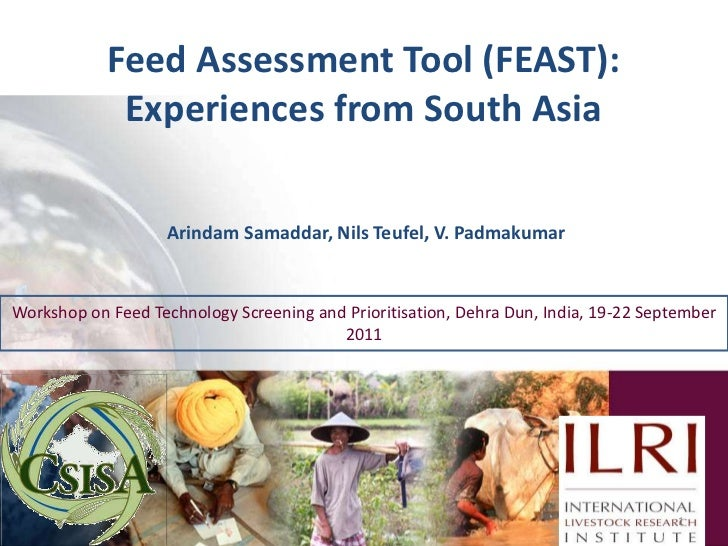 Feed Assessment Tool (FEAST): Experiences from South Asia<br />ArindamSamaddar, Nils Teufel, V. Padmakumar<br />1<br />Wor...