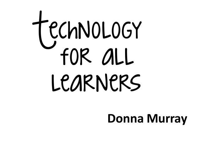 Technologyfor alllearnersDonna Murray