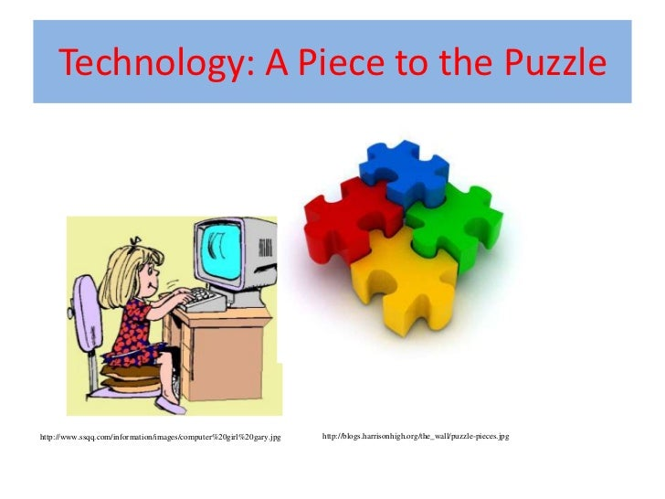 Technology: A Piece to the Puzzle<br />http://www.ssqq.com/information/images/computer%20girl%20gary.jpg<br />http://blogs...