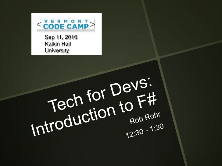 Tech for Devs:Introduction to F#<br />Rob Rohr<br />12:30 - 1:30<br />Sep 11, 2010<br />Kalkin Hall<br />University of Ver...
